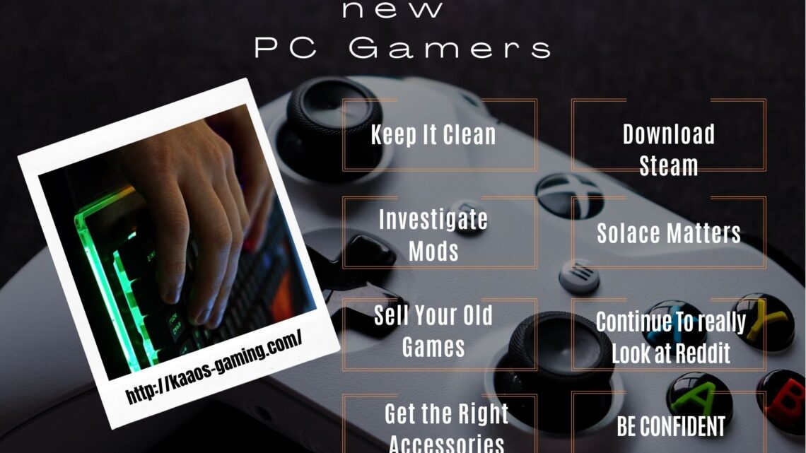 Valuable tips for new PC Gamers